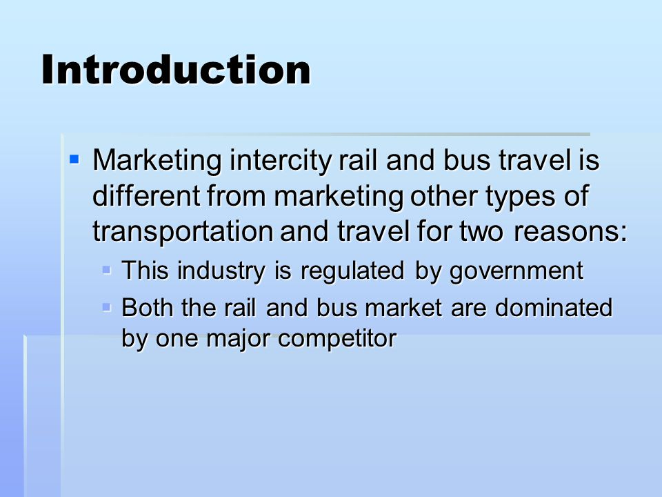 Introduction Marketing intercity rail and bus travel is different from marketing other types of transportation and travel for two reasons: Marketing i