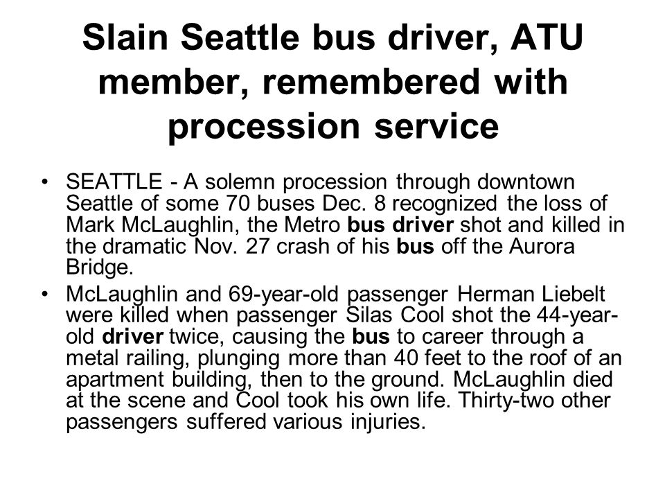 Slain Seattle bus driver, ATU member, remembered with procession service SEATTLE - A solemn procession through downtown Seattle of some 70 buses Dec.