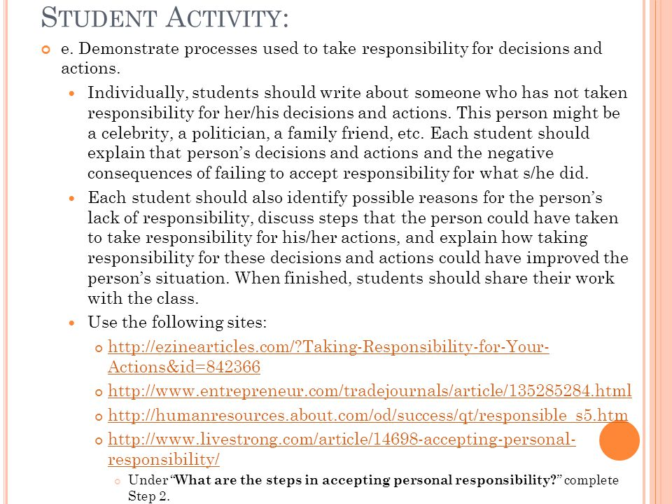 S TUDENT A CTIVITY : e. Demonstrate processes used to take responsibility for decisions and actions. Individually, students should write about someone
