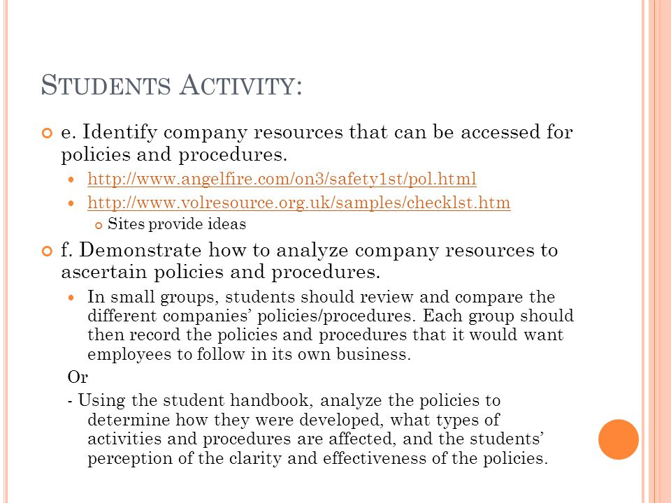 S TUDENTS A CTIVITY : e. Identify company resources that can be accessed for policies and procedures. http://www.angelfire.com/on3/safety1st/pol.html