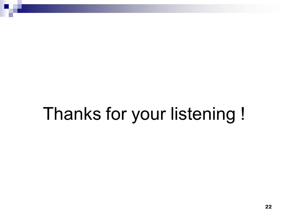 22 Thanks for your listening !