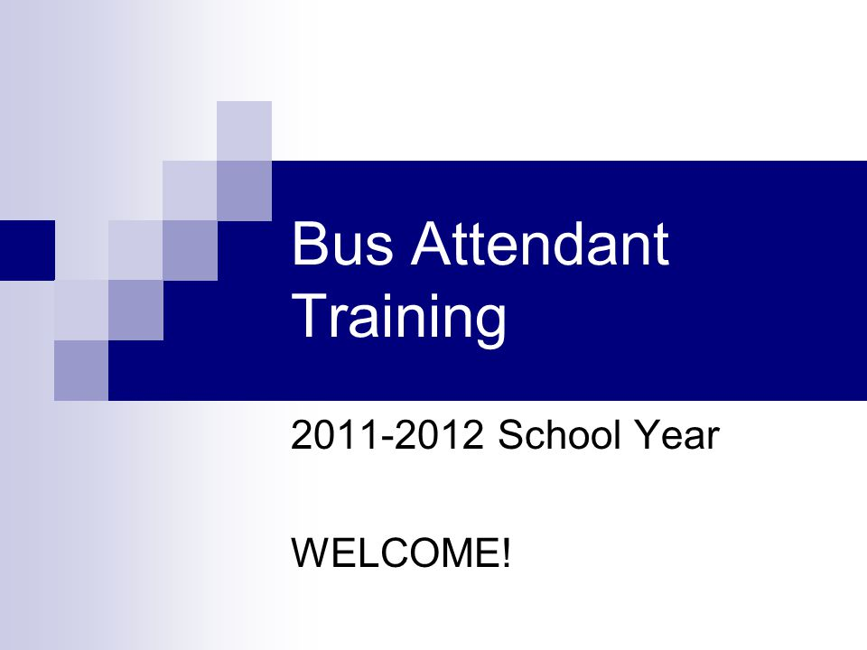 Bus Attendant Training 2011-2012 School Year WELCOME!