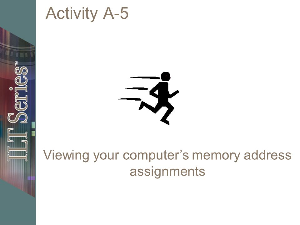 Activity A-5 Viewing your computers memory address assignments