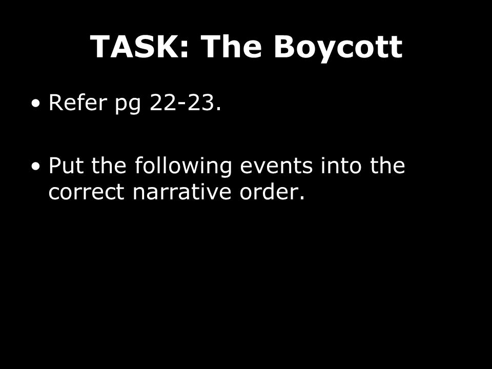 TASK: The Boycott Refer pg 22-23. Put the following events into the correct narrative order.