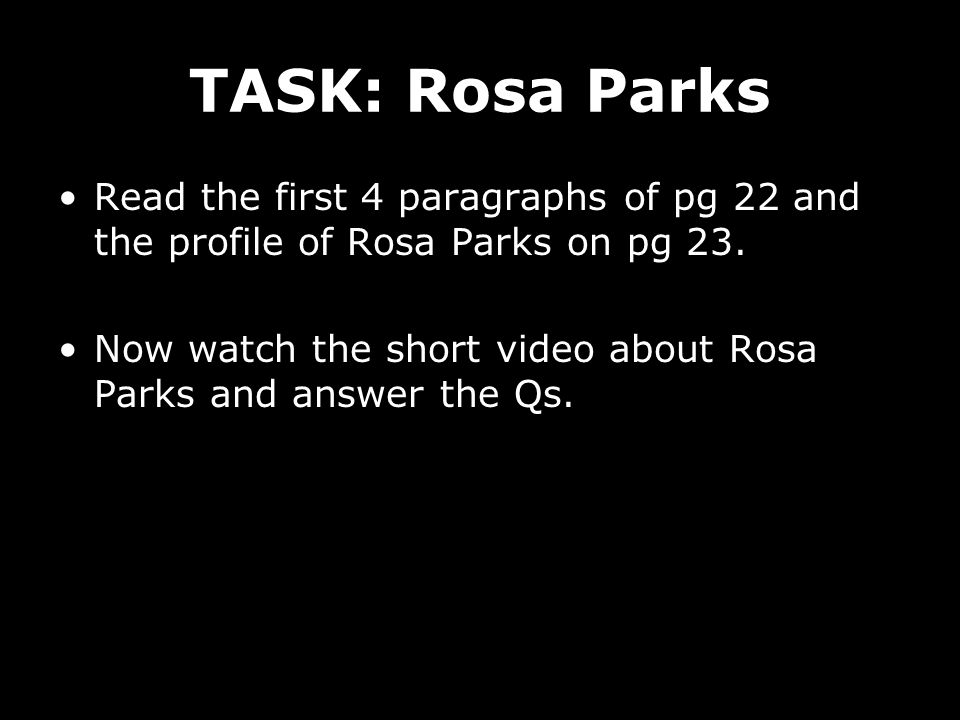 TASK: Rosa Parks Read the first 4 paragraphs of pg 22 and the profile of Rosa Parks on pg 23.