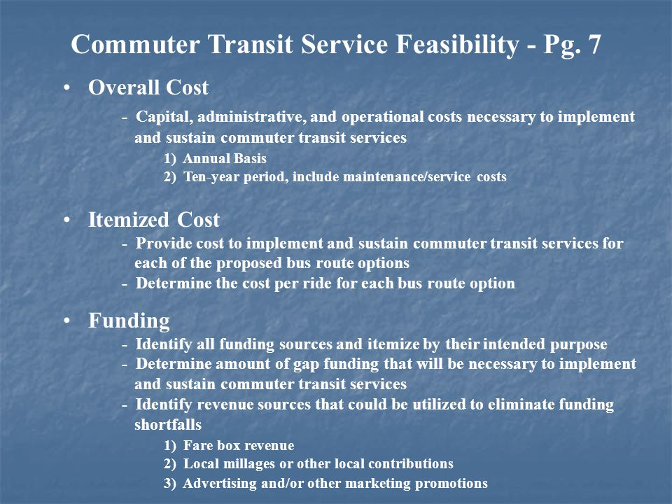 Commuter Transit Service Feasibility - Pg. 7 Overall Cost - Capital, administrative, and operational costs necessary to implement and sustain commuter