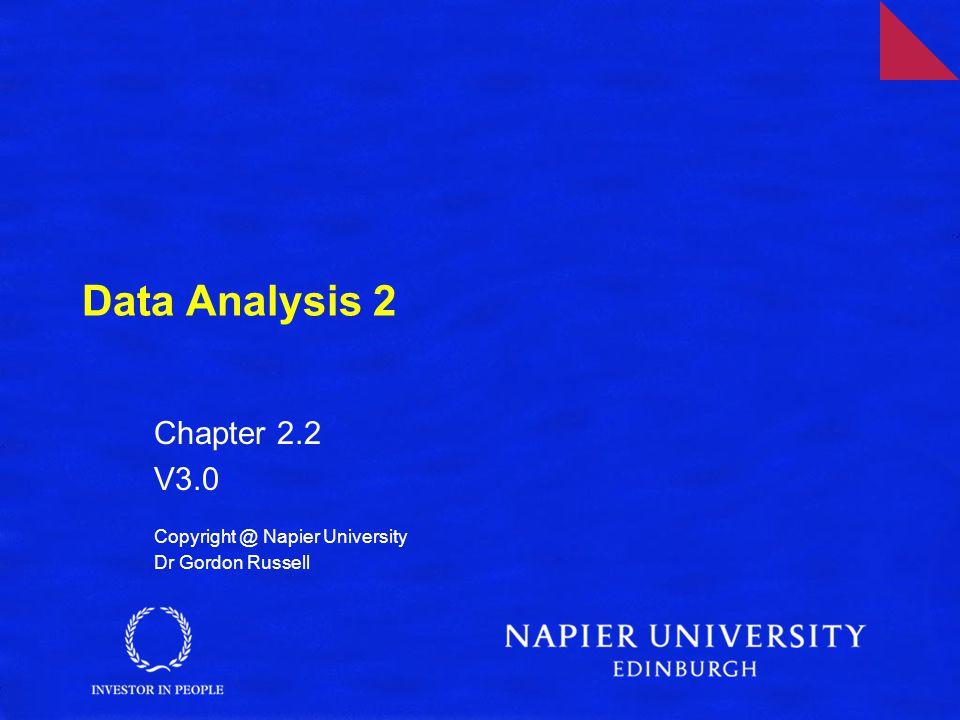 Data Analysis 2 Chapter 2.2 V3.0 Copyright @ Napier University Dr Gordon Russell