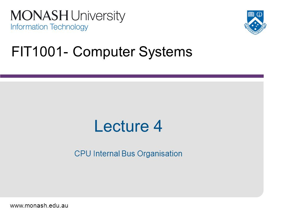 SG 4: FIT1001 Computer Systems S1 2006 14 Internal CPU Organisation - Buses –Arbitration schemes fall into four categories: –Distributed using self-detection: Devices decide which gets the bus among themselves.