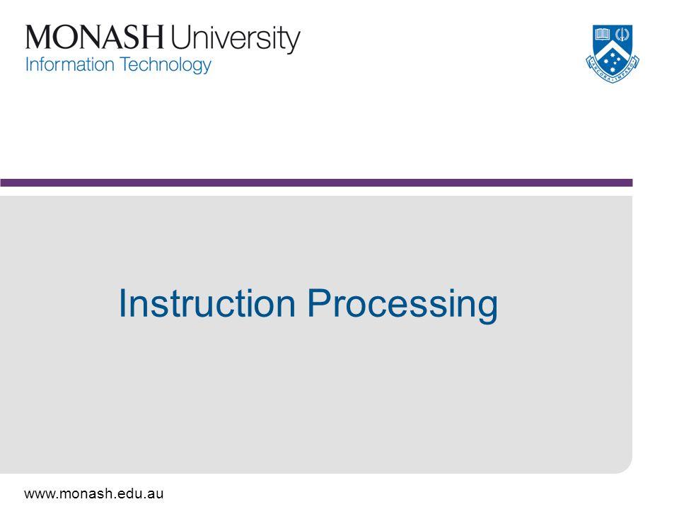 www.monash.edu.au Instruction Processing