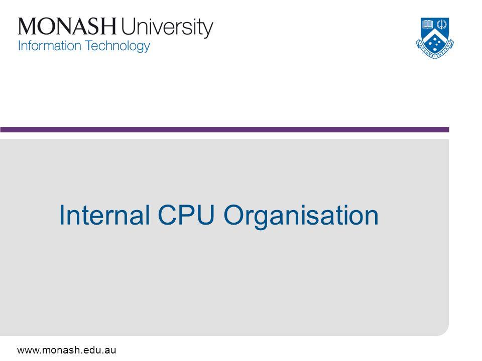 www.monash.edu.au Internal CPU Organisation