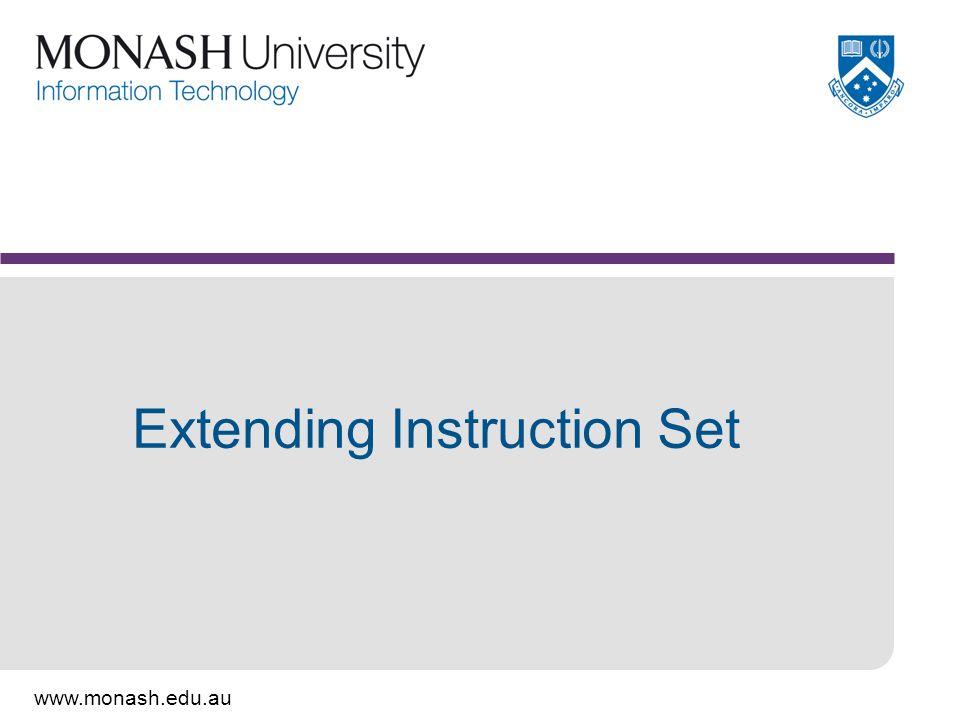 www.monash.edu.au Extending Instruction Set