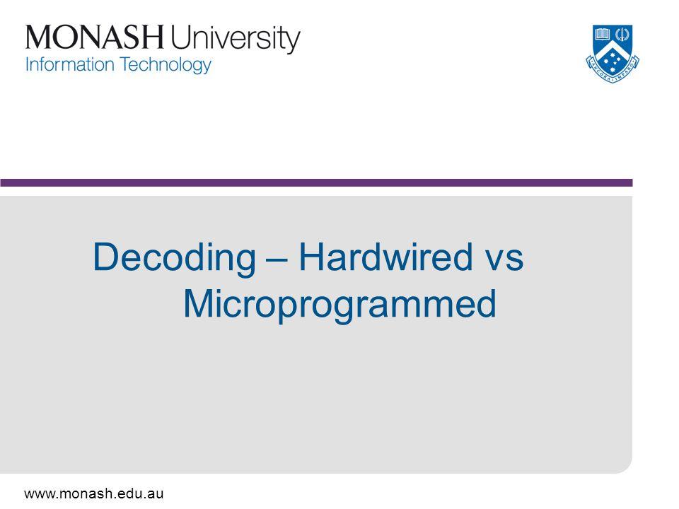 www.monash.edu.au Decoding – Hardwired vs Microprogrammed