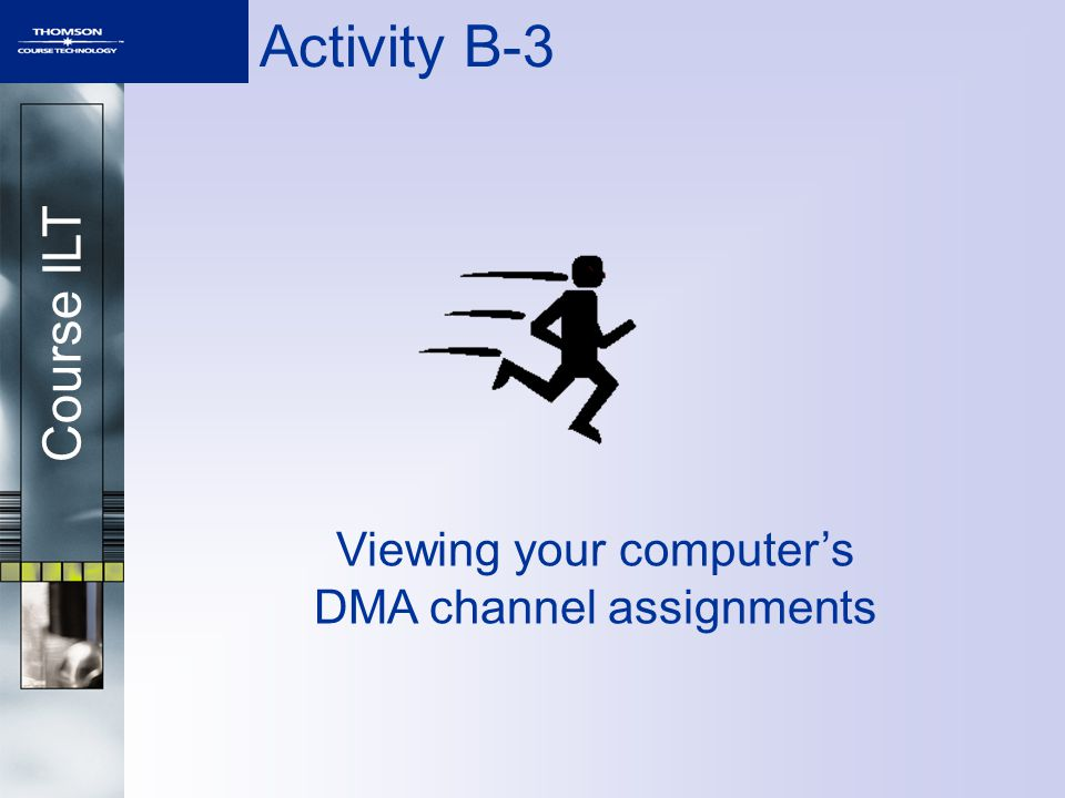 Course ILT Activity B-3 Viewing your computers DMA channel assignments