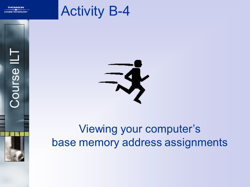 Course ILT Activity B-4 Viewing your computers base memory address assignments