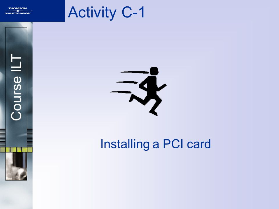 Course ILT Activity C-1 Installing a PCI card