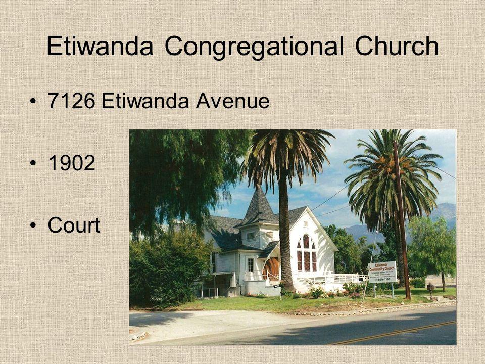 Etiwanda Congregational Church 7126 Etiwanda Avenue 1902 Court