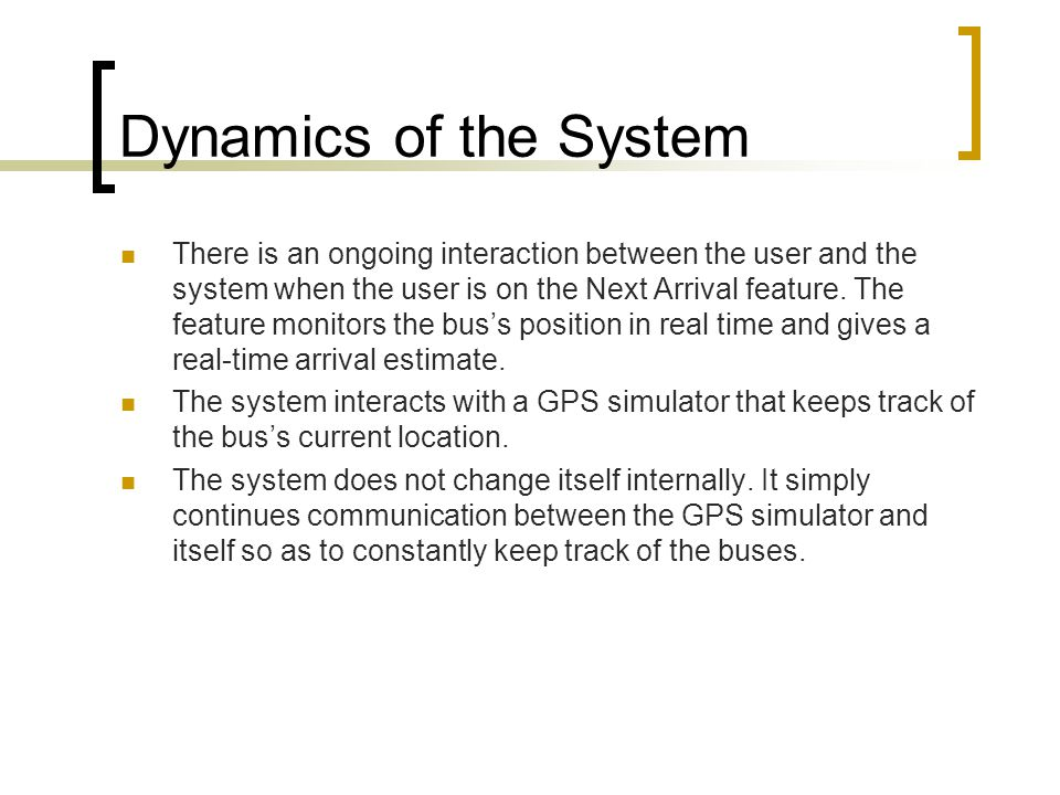 Dynamics of the System There is an ongoing interaction between the user and the system when the user is on the Next Arrival feature. The feature monit