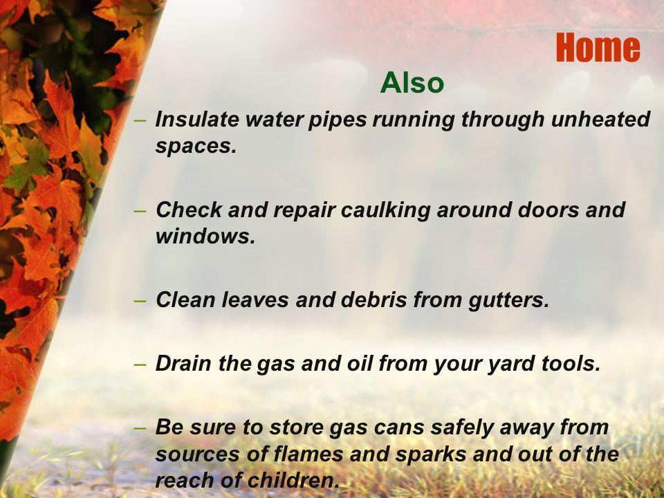 Home Also –Insulate water pipes running through unheated spaces.