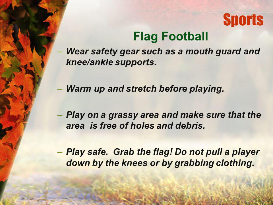Sports Flag Football –Wear safety gear such as a mouth guard and knee/ankle supports.