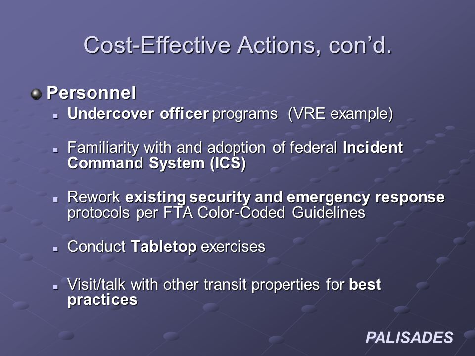 PALISADES Cost-Effective Actions, cond. Personnel Undercover officer programs (VRE example) Undercover officer programs (VRE example) Familiarity with