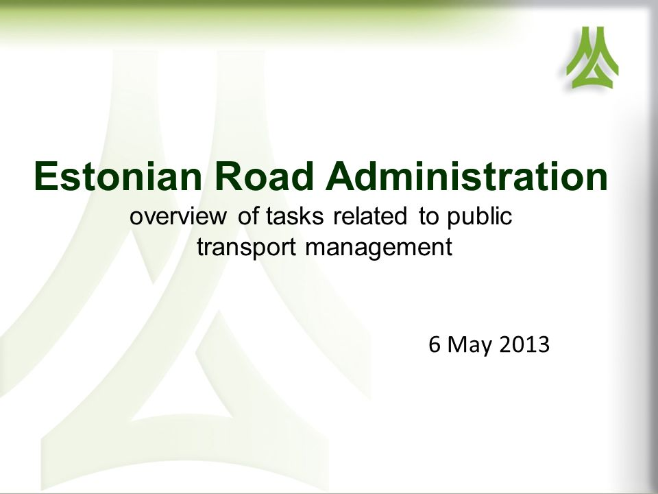 Estonian Road Administration overview of tasks related to public transport management 6 May 2013