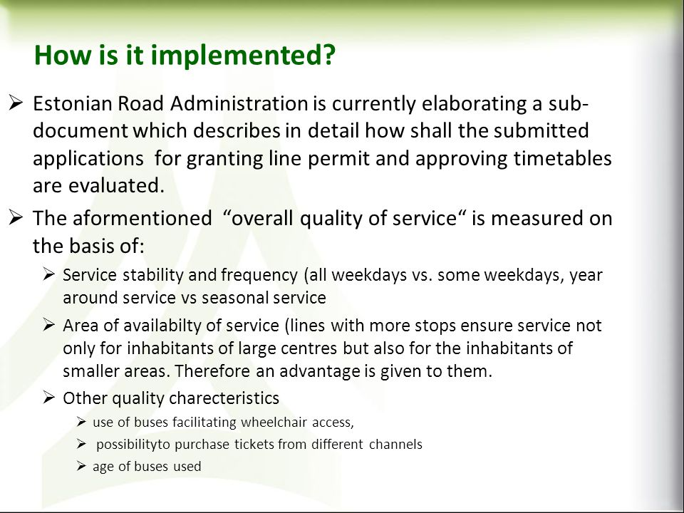 How is it implemented? Estonian Road Administration is currently elaborating a sub- document which describes in detail how shall the submitted applica
