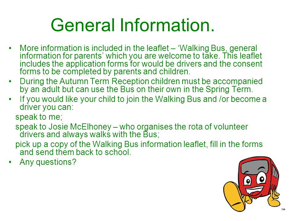 General Information. More information is included in the leaflet – Walking Bus, general information for parents which you are welcome to take. This le