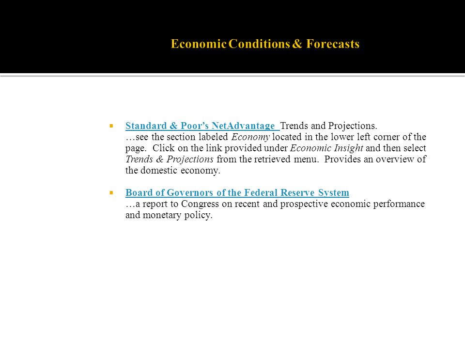 Standard & Poors NetAdvantage Trends and Projections. …see the section labeled Economy located in the lower left corner of the page. Click on the link