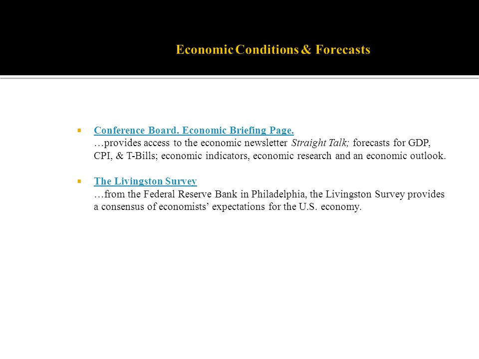 Conference Board. Economic Briefing Page. …provides access to the economic newsletter Straight Talk; forecasts for GDP, CPI, & T-Bills; economic indic