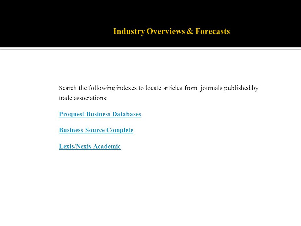 Search the following indexes to locate articles from journals published by trade associations: Proquest Business Databases Business Source Complete Le