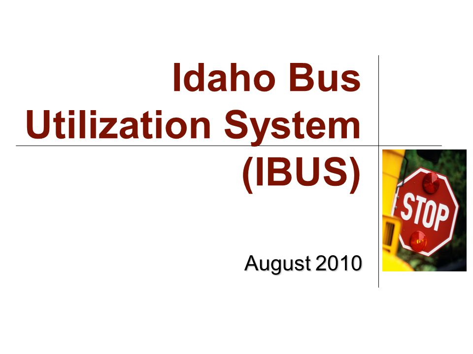 Idaho Bus Utilization System (IBUS) August 2010