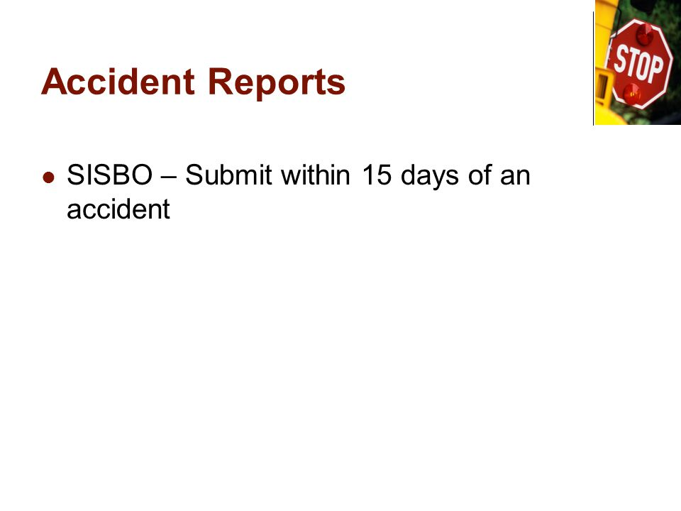 Accident Reports SISBO – Submit within 15 days of an accident