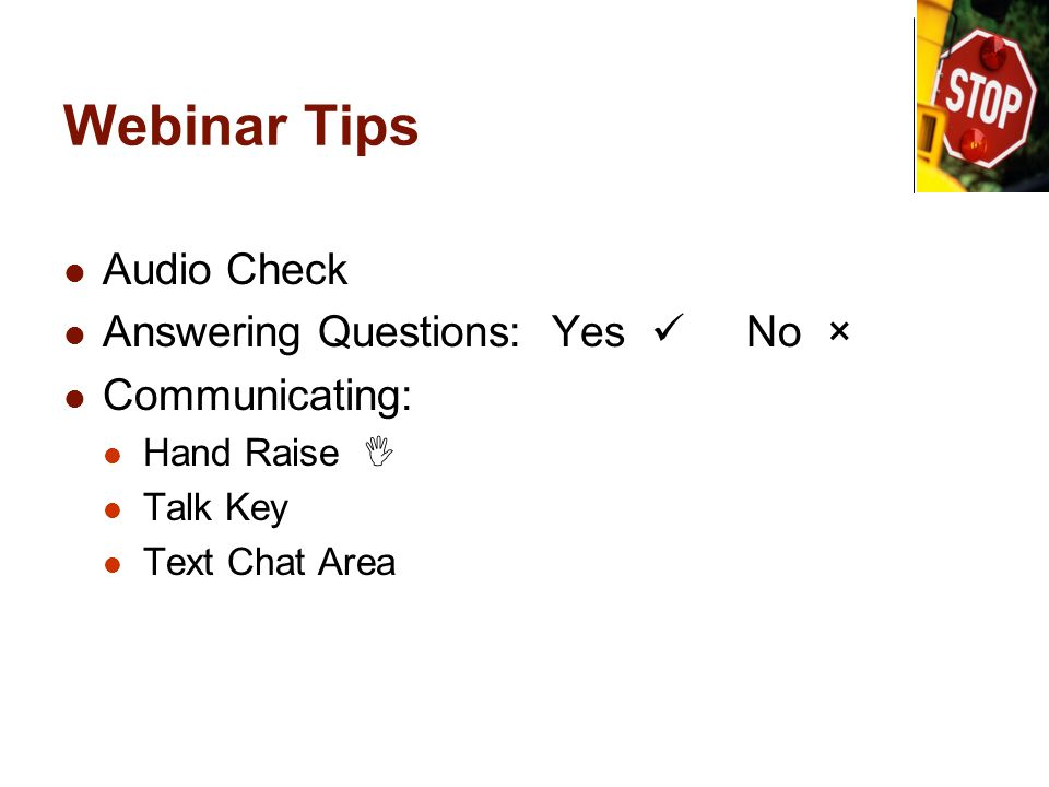 Webinar Tips Audio Check Answering Questions: Yes No × Communicating: Hand Raise Talk Key Text Chat Area