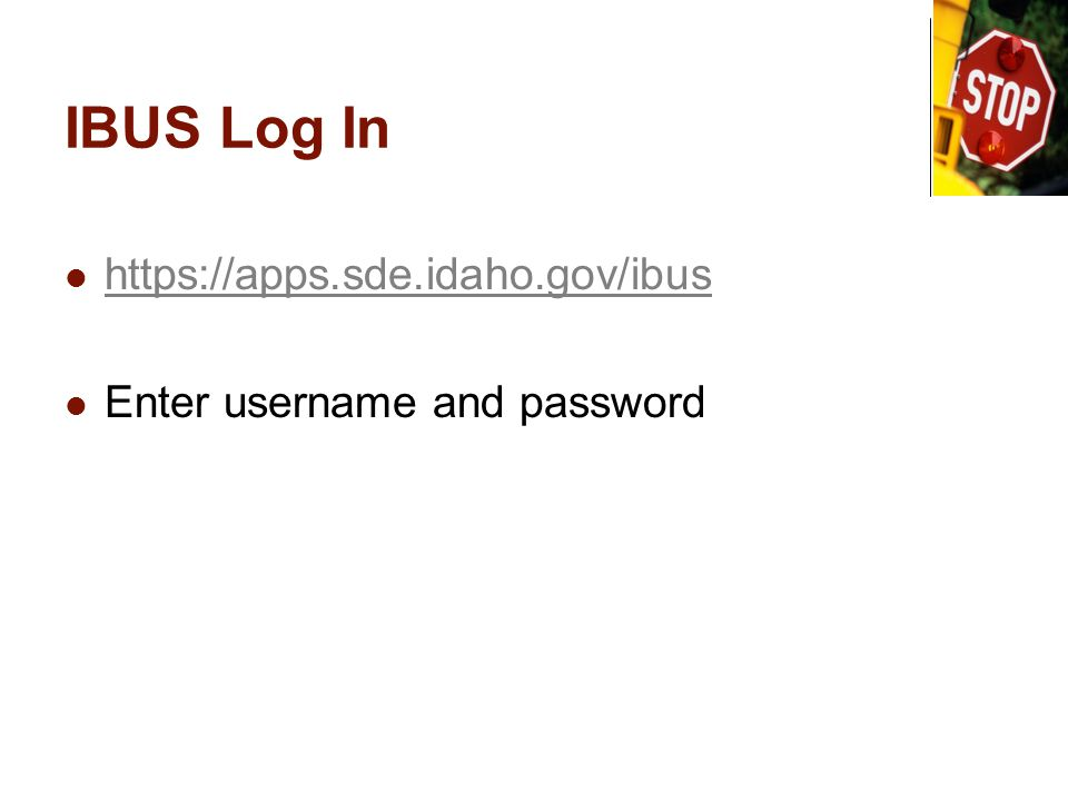 IBUS Log In https://apps.sde.idaho.gov/ibus Enter username and password