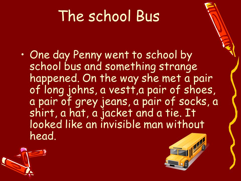 The school Bus One day Penny went to school by school bus and something strange happened.