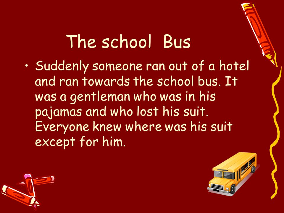 The school Bus Suddenly someone ran out of a hotel and ran towards the school bus.