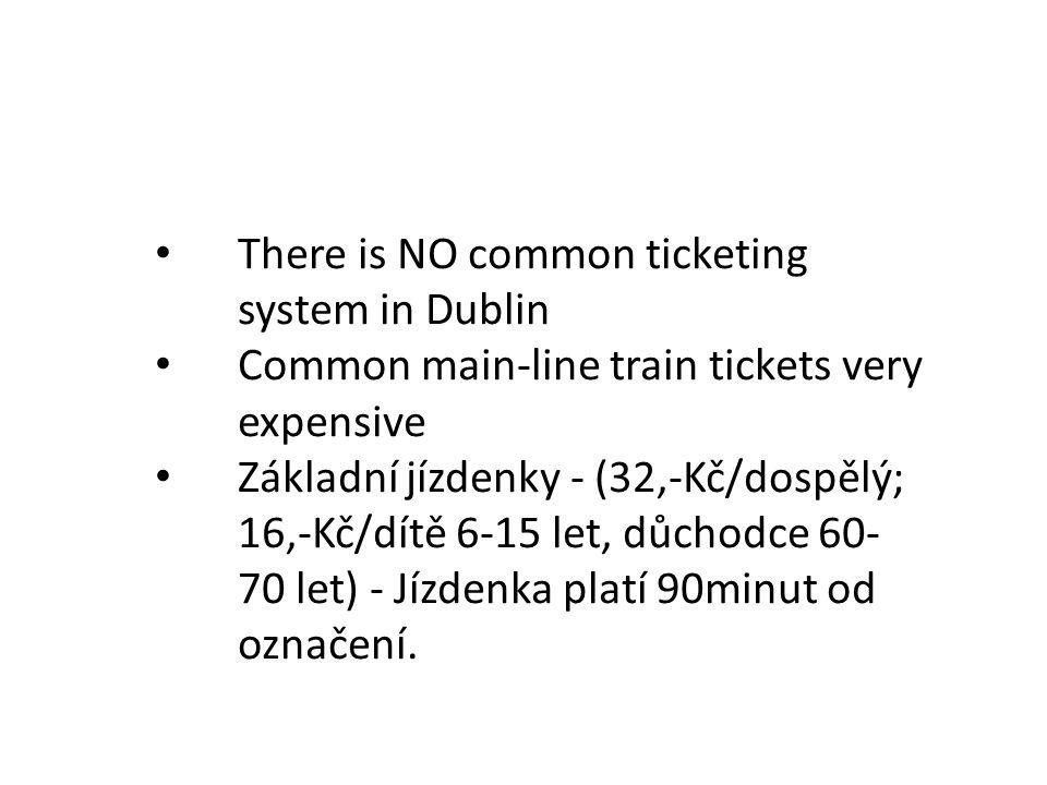 There is NO common ticketing system in Dublin Common main-line train tickets very expensive Základní jízdenky - (32,-Kč/dospělý; 16,-Kč/dítě 6-15 let, důchodce 60- 70 let) - Jízdenka platí 90minut od označení.