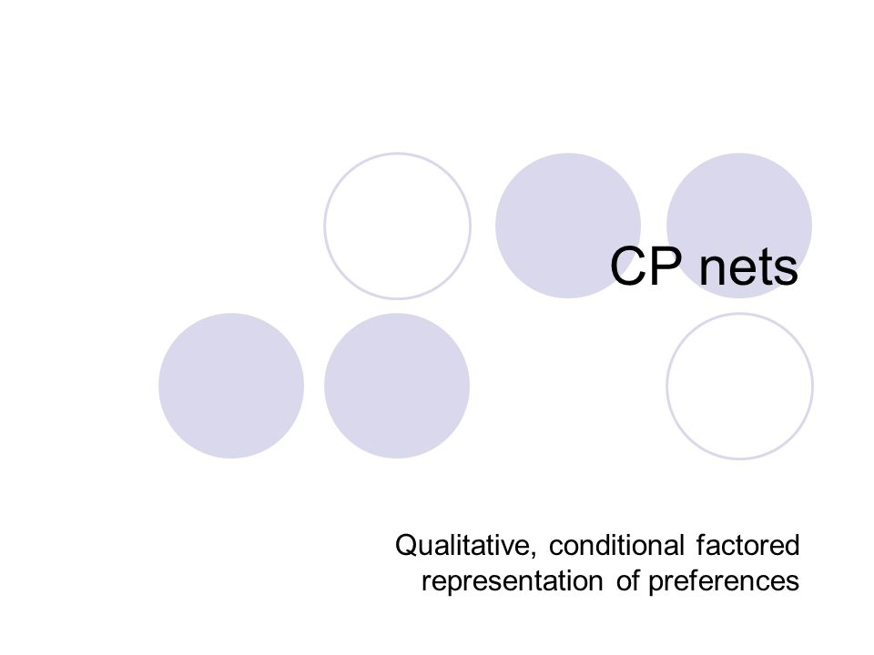 CP nets Qualitative, conditional factored representation of preferences