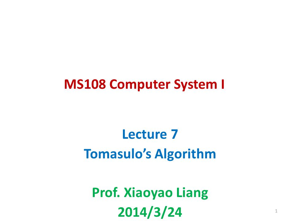 MS108 Computer System I Lecture 7 Tomasulos Algorithm Prof. Xiaoyao Liang 2014/3/24 1