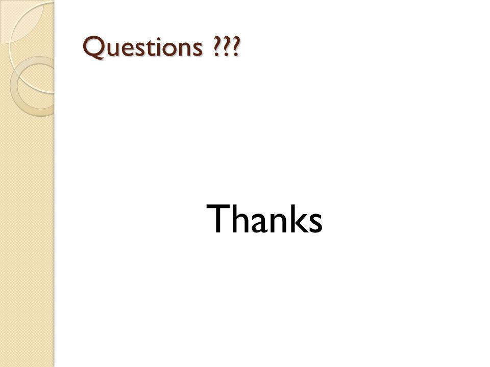 Questions ??? Thanks