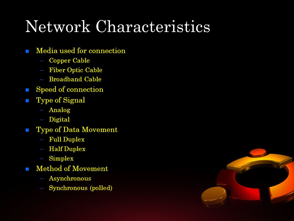 Network Characteristics n n Media used for connection – –Copper Cable – –Fiber Optic Cable – –Broadband Cable n n Speed of connection n n Type of Sign