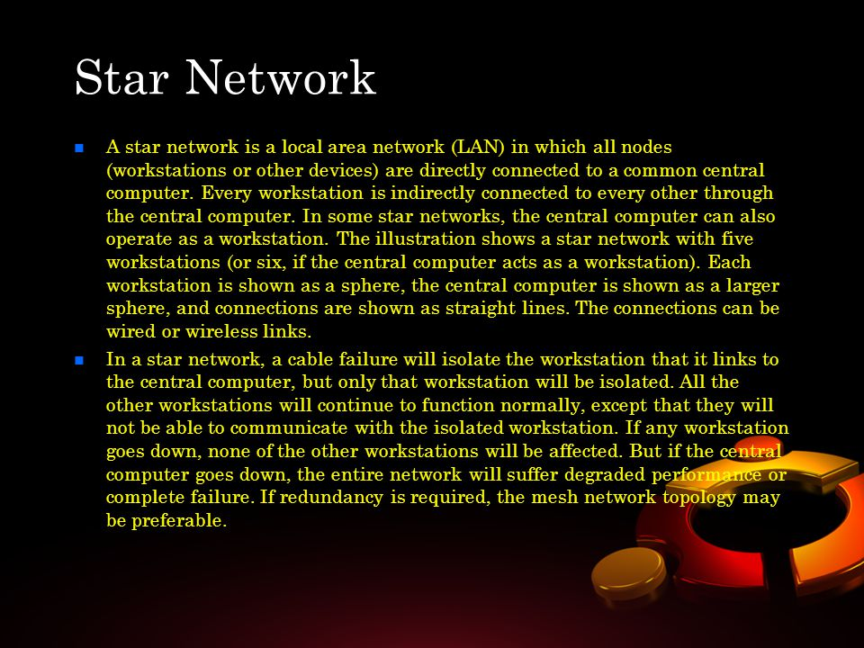 n n A star network is a local area network (LAN) in which all nodes (workstations or other devices) are directly connected to a common central compute