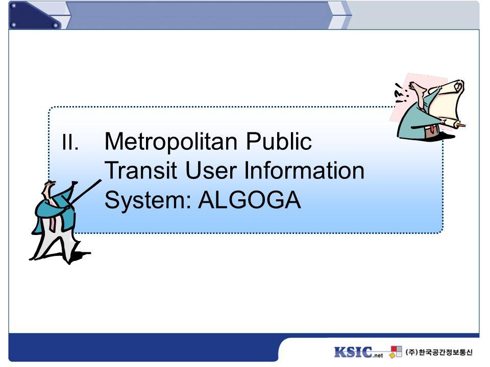 II. Metropolitan Public Transit User Information System: ALGOGA