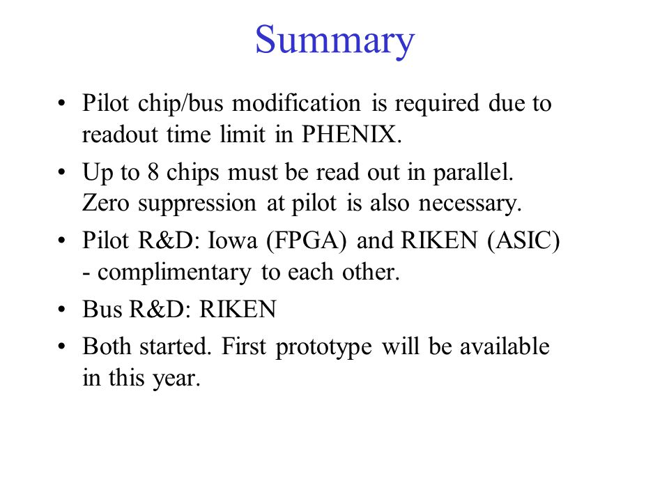 Summary Pilot chip/bus modification is required due to readout time limit in PHENIX.