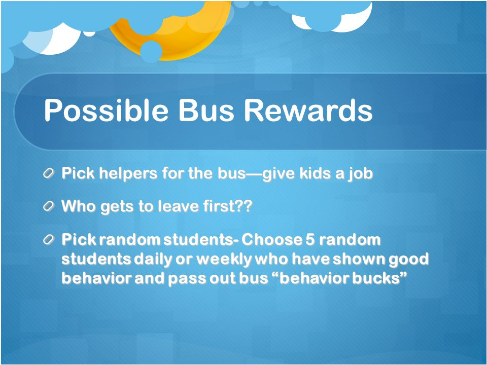Possible Bus Rewards Pick helpers for the busgive kids a job Who gets to leave first?.