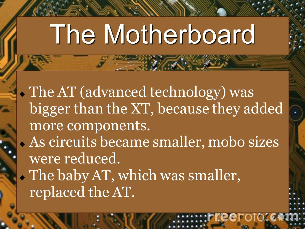 The Motherboard The ATX was close to the baby AT in size.