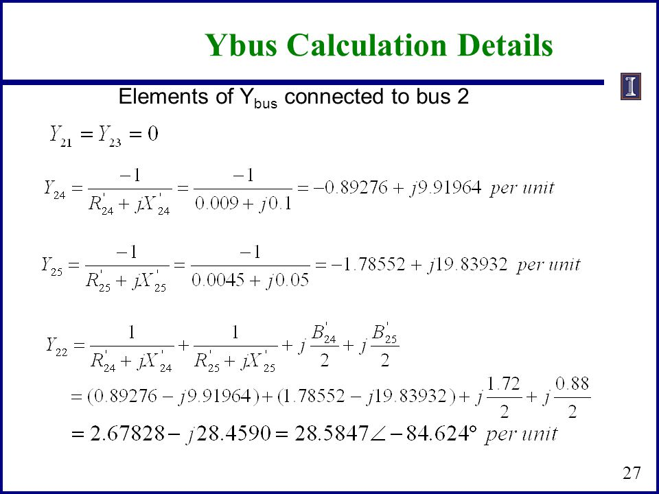 Ybus Calculation Details Elements of Y bus connected to bus 2 27