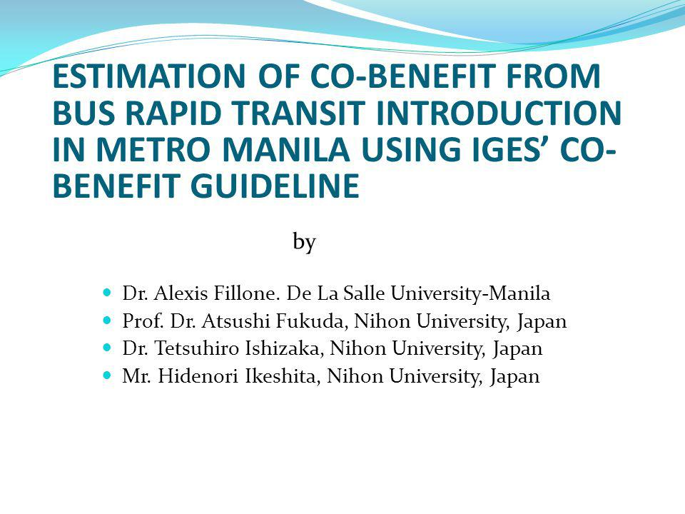 Co-Benefit Analysis of the Proposed C-5 BRT Project Using IGES Guideline 1.Travel time savings 2.Vehicle operating cost reduction 3.Traffic accident cost reduction 4.Cost of emissions