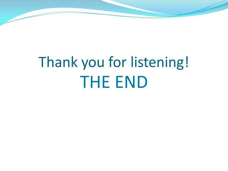 Thank you for listening! THE END