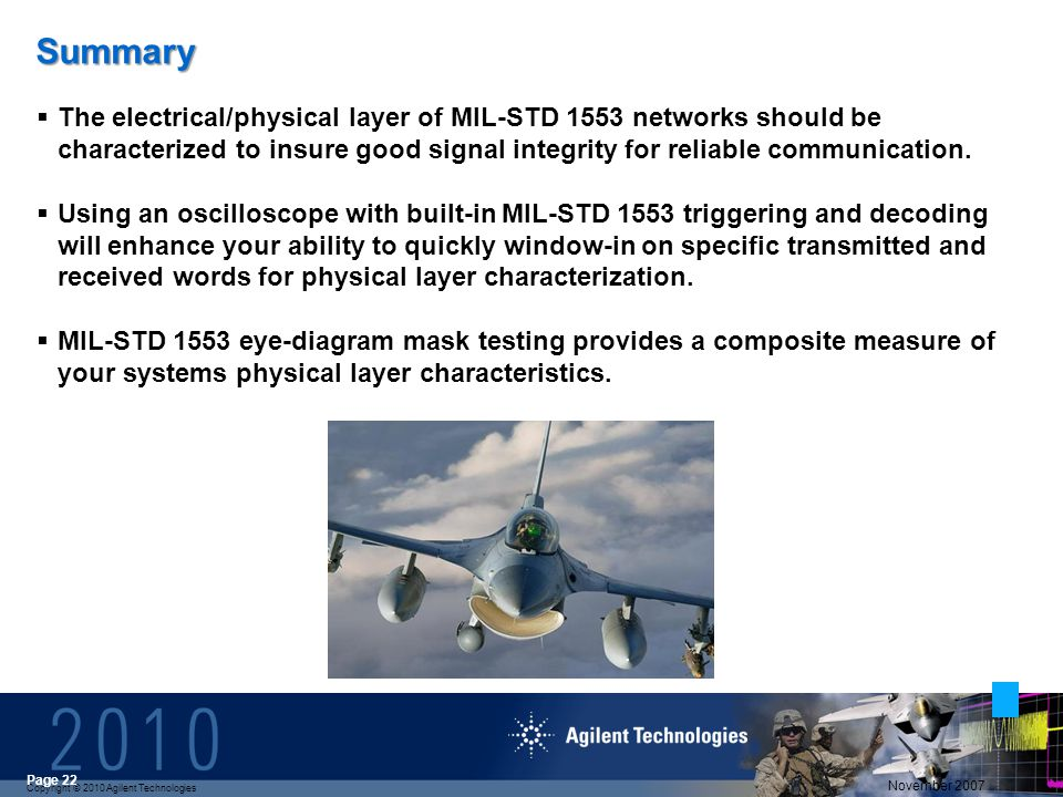 Copyright © 2010 Agilent Technologies November 2007 Page 22 The electrical/physical layer of MIL-STD 1553 networks should be characterized to insure good signal integrity for reliable communication.